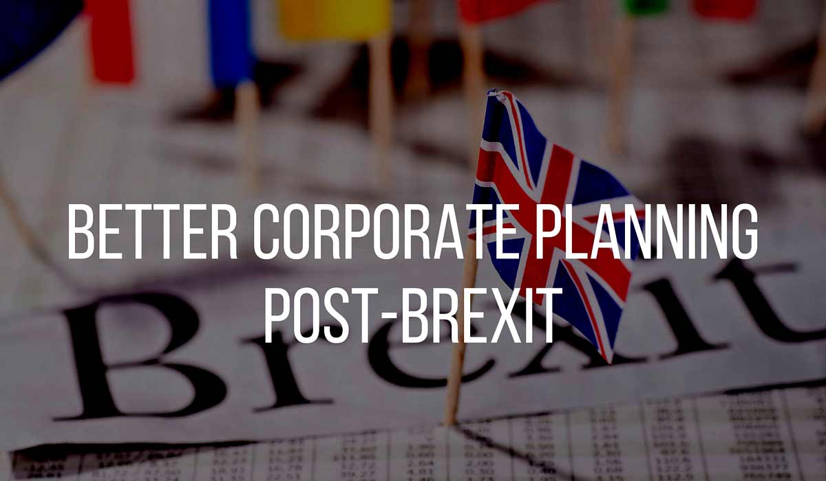 better corporate planning post-brexit